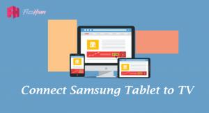 How to Connect Samsung Tablet to TV