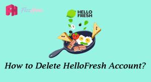 How to Delete HelloFresh Account Step by Step Guide
