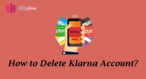 How to Delete Klarna Account Step by Step Guide