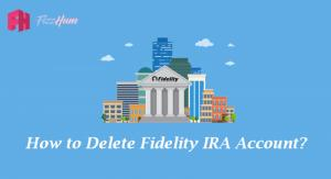 How to Delete Fidelity IRA Account Step by Step Guide