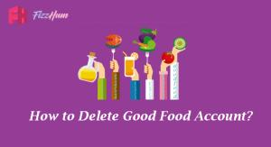 How to Delete Good Food Account Step by Step Guide