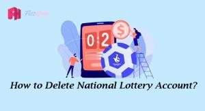 How to Delete National Lottery Account Step by Step Guide