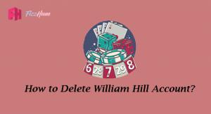 How to Delete William Hill Account Step by Step Guide