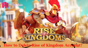 How to Delete Rise of Kingdom Account Step by Step 2021